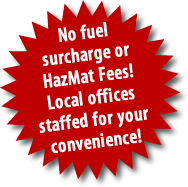 No fuel surcharge or HazMat Fees! Local offices staffed for your convenience!